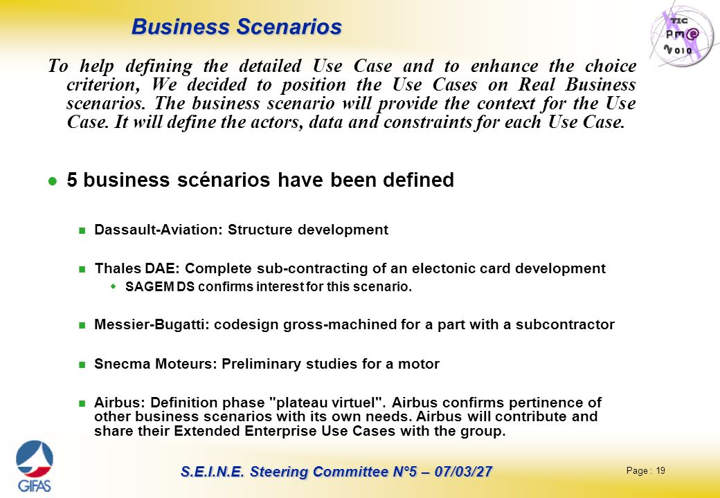 Page : 19 S.E.I.N.E. Steering Committee N°5 – 07/03/27 Business Scenarios To help defining the detailed Use Case and to enhance the choice criterion,