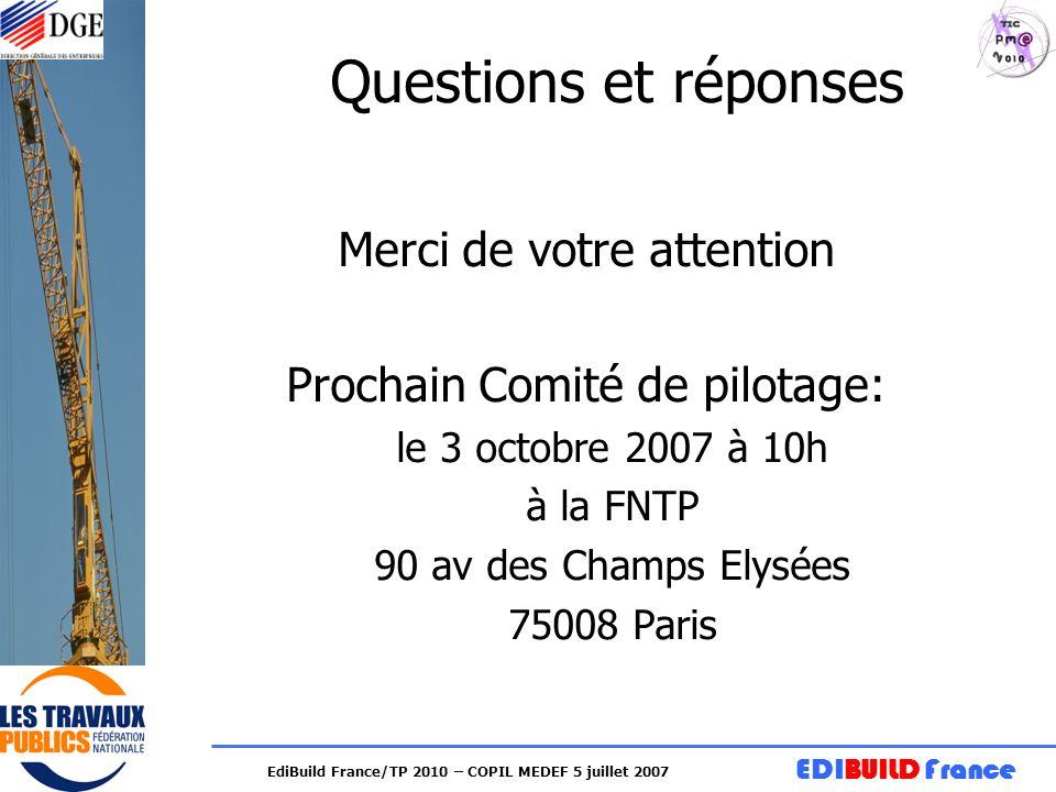 EDIBUILD France EdiBuild France/TP 2010 – COPIL MEDEF 5 juillet 2007 Questions et réponses Merci de votre attention Prochain Comité de pilotage: le 3