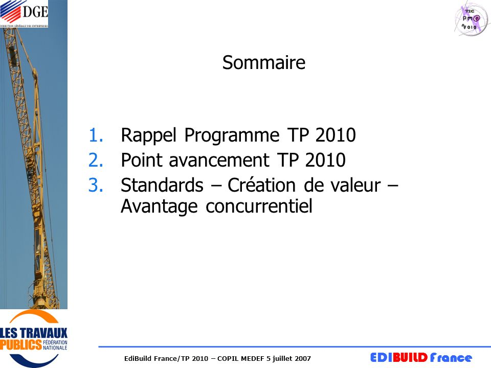 EDIBUILD France EdiBuild France/TP 2010 – COPIL MEDEF 5 juillet 2007 Sommaire 1.Rappel Programme TP 2010 2.Point avancement TP 2010 3.Standards – Créa