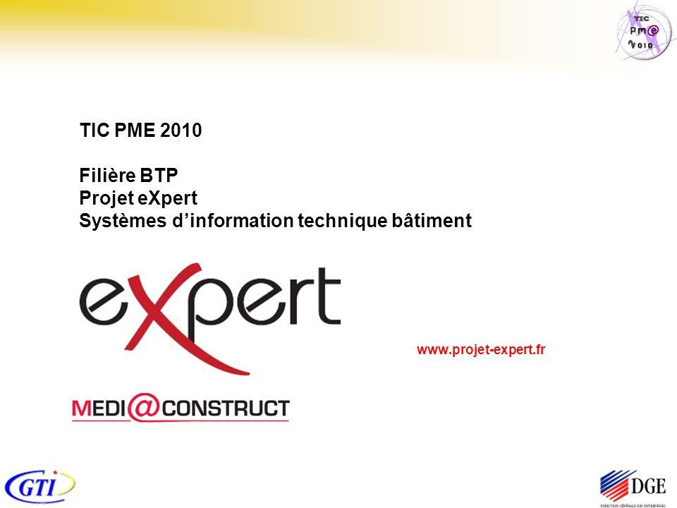 www.projet-expert.fr TIC PME 2010 Filière BTP Projet eXpert Systèmes dinformation technique bâtiment