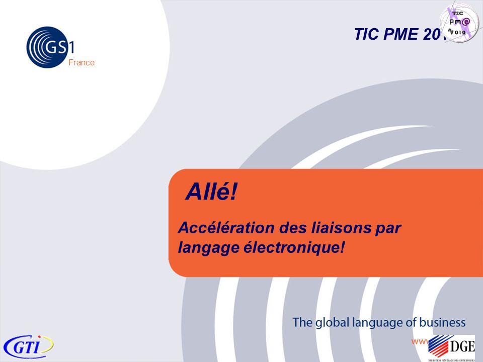 © 2005 GS1 France France Allé! Accélération des liaisons par langage électronique! TIC PME 2010