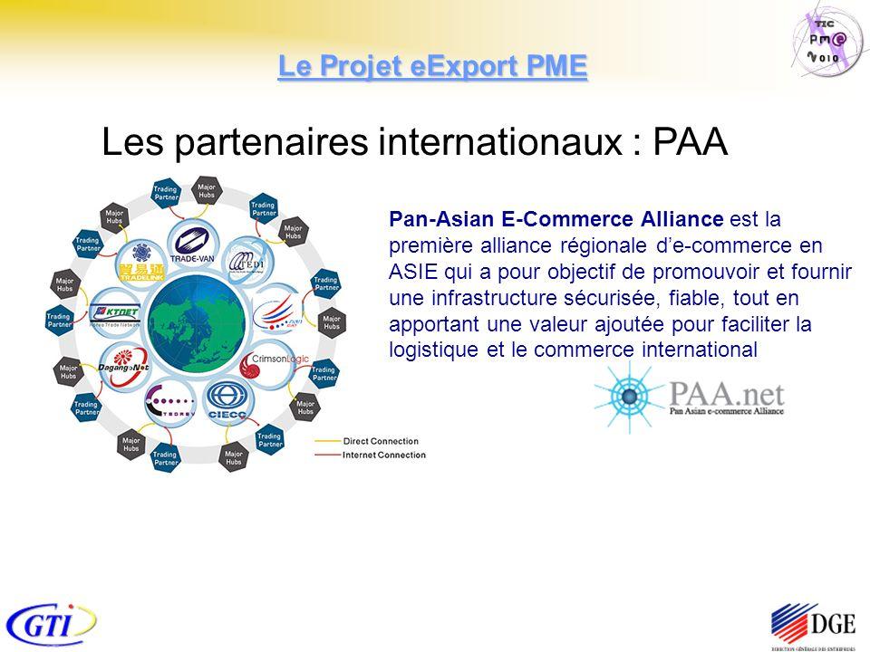 Pan-Asian E-Commerce Alliance est la première alliance régionale de-commerce en ASIE qui a pour objectif de promouvoir et fournir une infrastructure sécurisée, fiable, tout en apportant une valeur ajoutée pour faciliter la logistique et le commerce international Les partenaires internationaux : PAA Le Projet eExport PME
