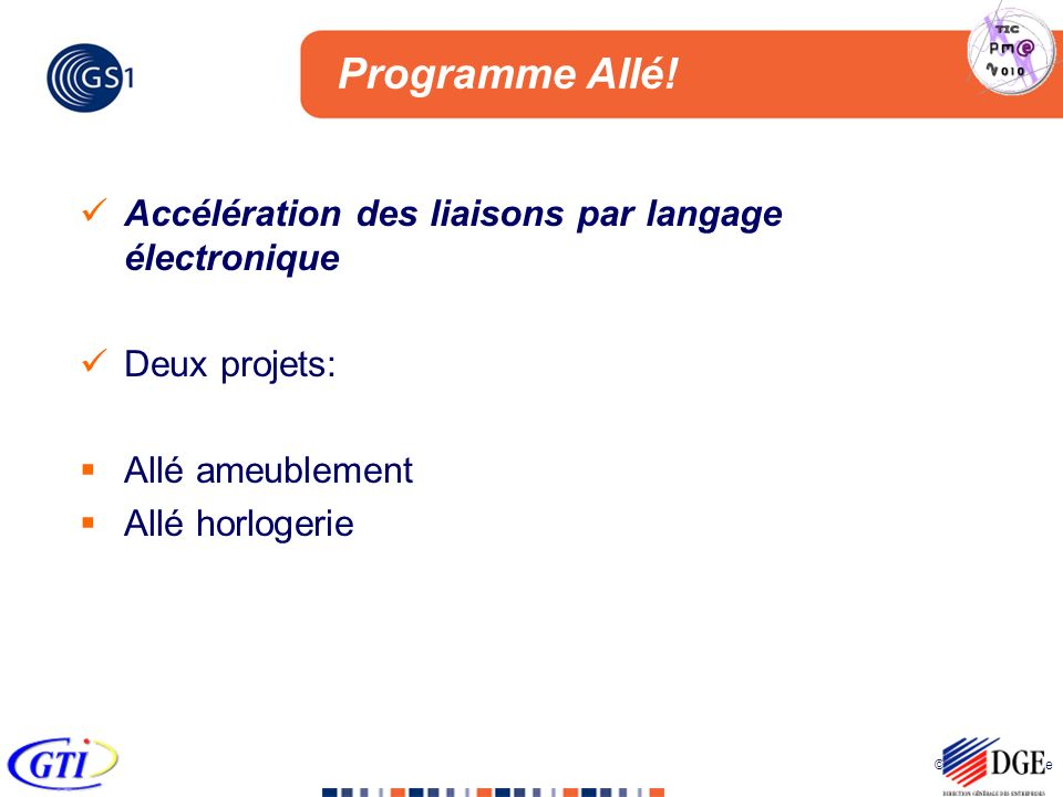 © 2005 GS1 France Programme Allé! Accélération des liaisons par langage électronique Deux projets: Allé ameublement Allé horlogerie