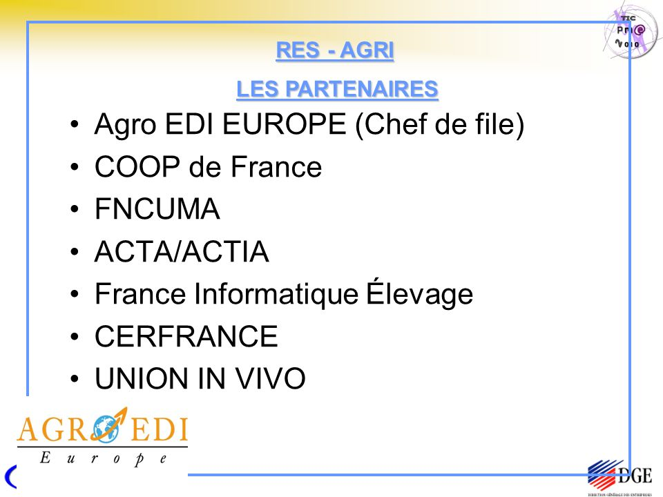 Agro EDI EUROPE (Chef de file) COOP de France FNCUMA ACTA/ACTIA France Informatique Élevage CERFRANCE UNION IN VIVO EZUS LES PARTENAIRES RES - AGRI