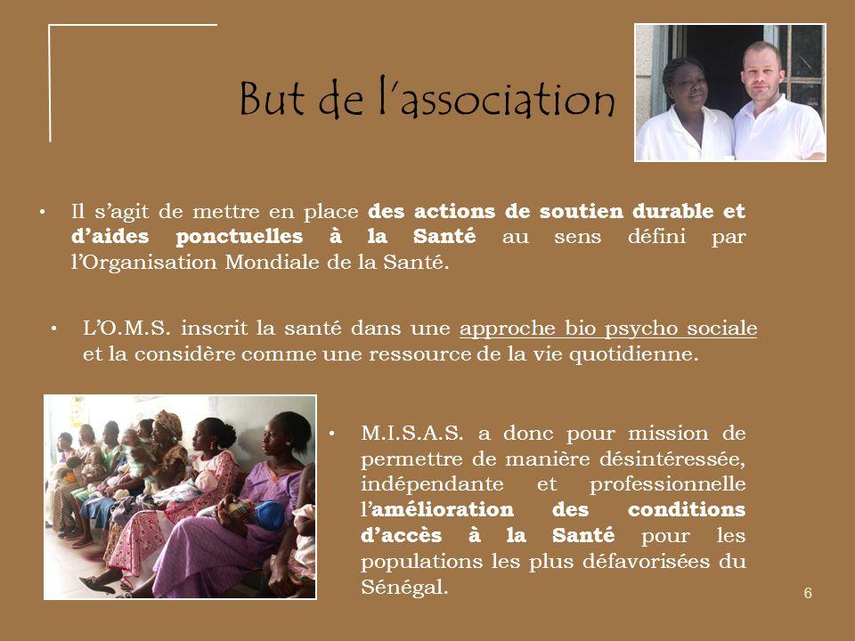 6 But de lassociation Il sagit de mettre en place des actions de soutien durable et daides ponctuelles à la Santé au sens défini par lOrganisation Mondiale de la Santé.