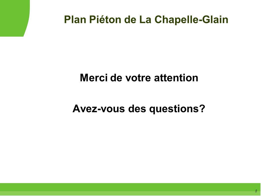 8 Merci de votre attention Avez-vous des questions? Plan Piéton de La Chapelle-Glain