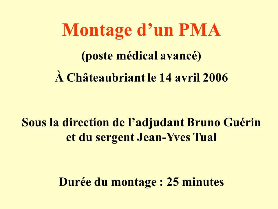 Montage dun PMA (poste médical avancé) À Châteaubriant le 14 avril 2006 Sous la direction de ladjudant Bruno Guérin et du sergent Jean-Yves Tual Durée du montage : 25 minutes