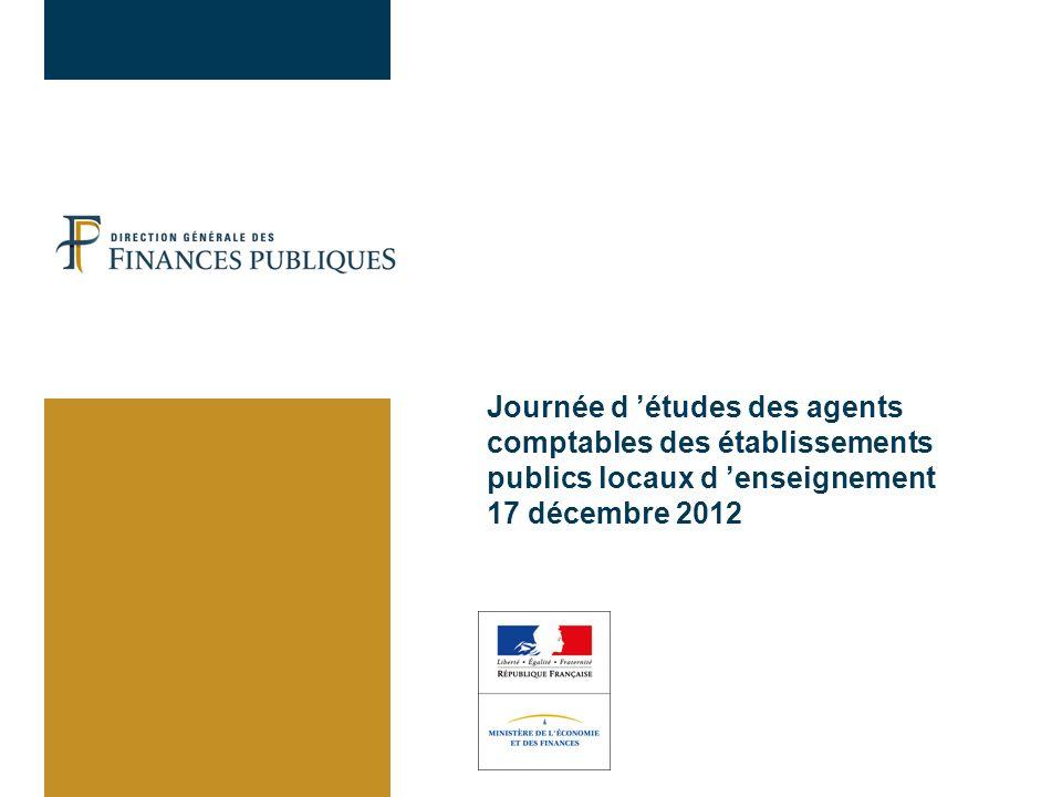Journée d études des agents comptables des établissements publics locaux d enseignement 17 décembre 2012