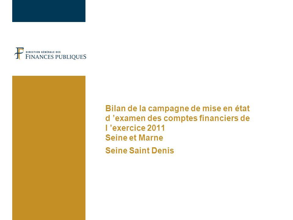 Bilan de la campagne de mise en état d examen des comptes financiers de l exercice 2011 Seine et Marne Seine Saint Denis