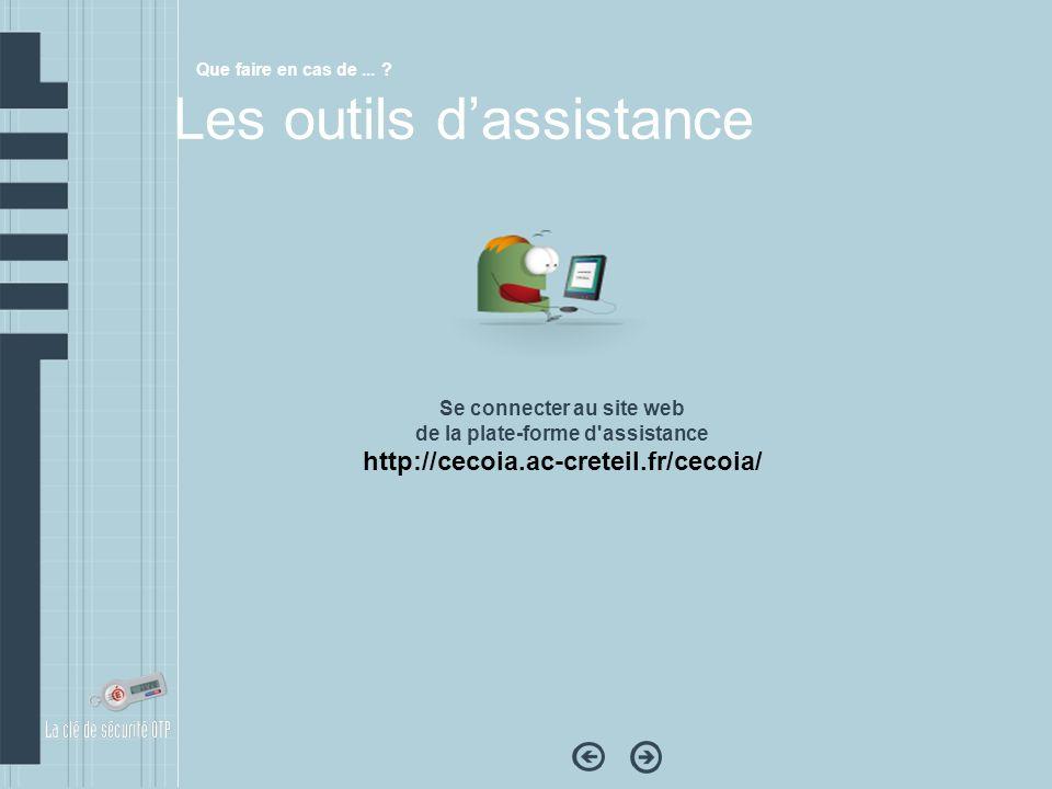 Les outils dassistance Se connecter au site web de la plate-forme d'assistance http://cecoia.ac-creteil.fr/cecoia/ Que faire en cas de... ?