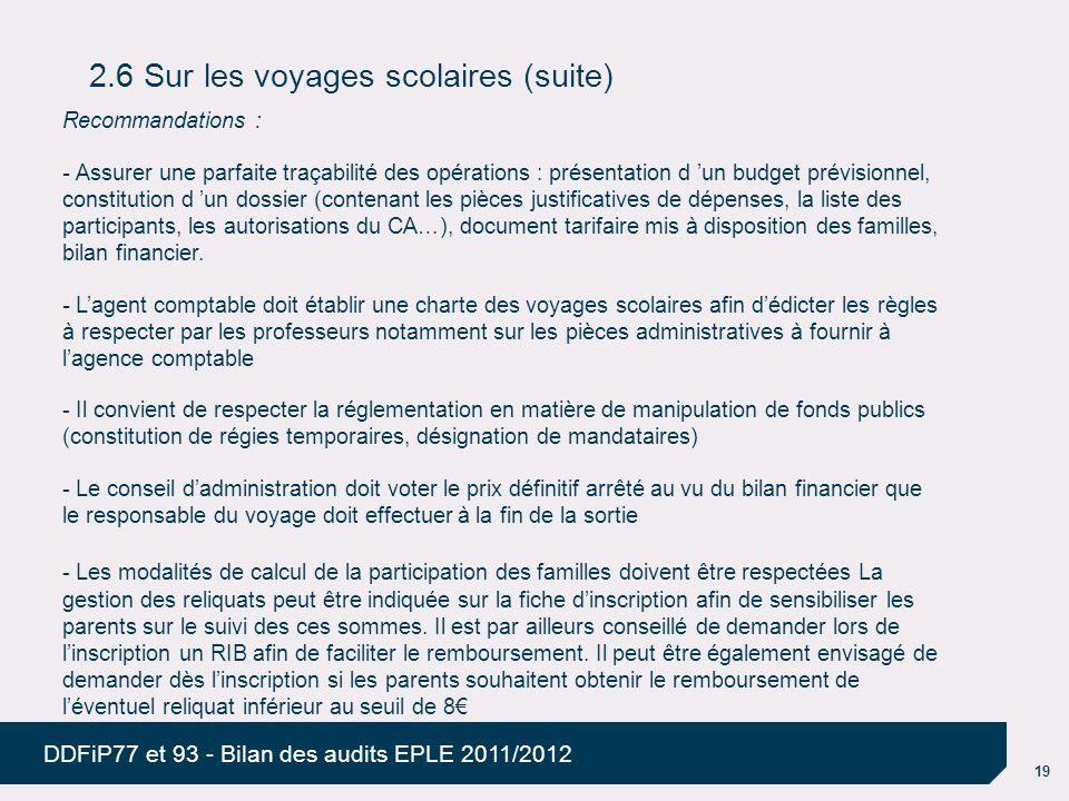 19 DDFiP77 et 93 - Bilan des audits EPLE 2011/2012 2.6 Sur les voyages scolaires (suite) Recommandations : - Assurer une parfaite traçabilité des opér
