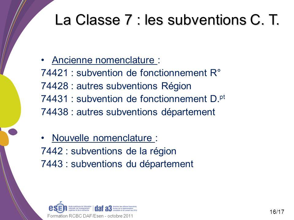 Formation RCBC DAF/Esen - octobre 2011 La Classe 7 : les subventions C. T. Ancienne nomenclature : 74421 : subvention de fonctionnement R° 74428 : aut
