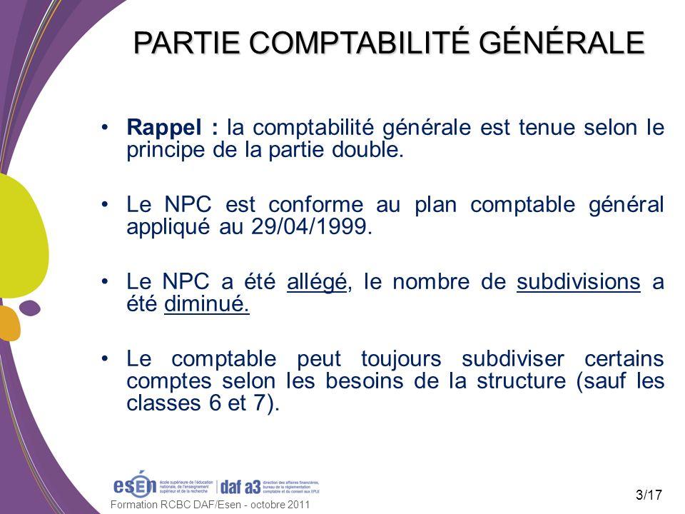 Formation RCBC DAF/Esen - octobre 2011 PARTIE COMPTABILITÉ GÉNÉRALE Rappel : la comptabilité générale est tenue selon le principe de la partie double.