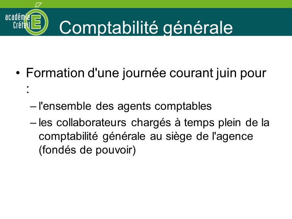 Comptabilité générale Formation d une journée courant juin pour : –l ensemble des agents comptables –les collaborateurs chargés à temps plein de la comptabilité générale au siège de l agence (fondés de pouvoir)