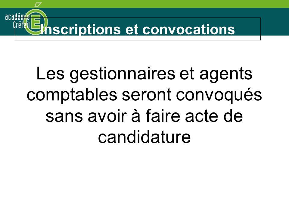 Inscriptions et convocations Les gestionnaires et agents comptables seront convoqués sans avoir à faire acte de candidature
