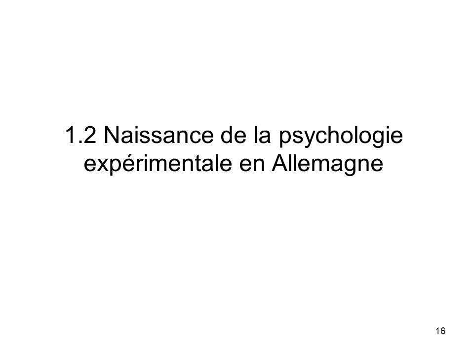 16 1.2 Naissance de la psychologie expérimentale en Allemagne