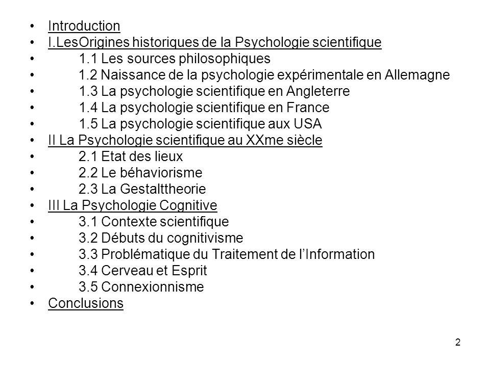 2 Introduction I.LesOrigines historiques de la Psychologie scientifique 1.1 Les sources philosophiques 1.2 Naissance de la psychologie expérimentale e