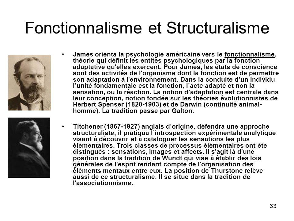 33 Fonctionnalisme et Structuralisme James orienta la psychologie américaine vers le fonctionnalisme, théorie qui définit les entités psychologiques p