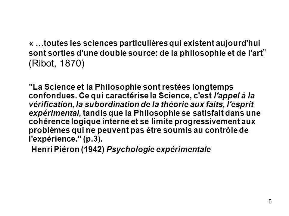 5 « …toutes les sciences particulières qui existent aujourd'hui sont sorties d'une double source: de la philosophie et de l'art (Ribot, 1870)