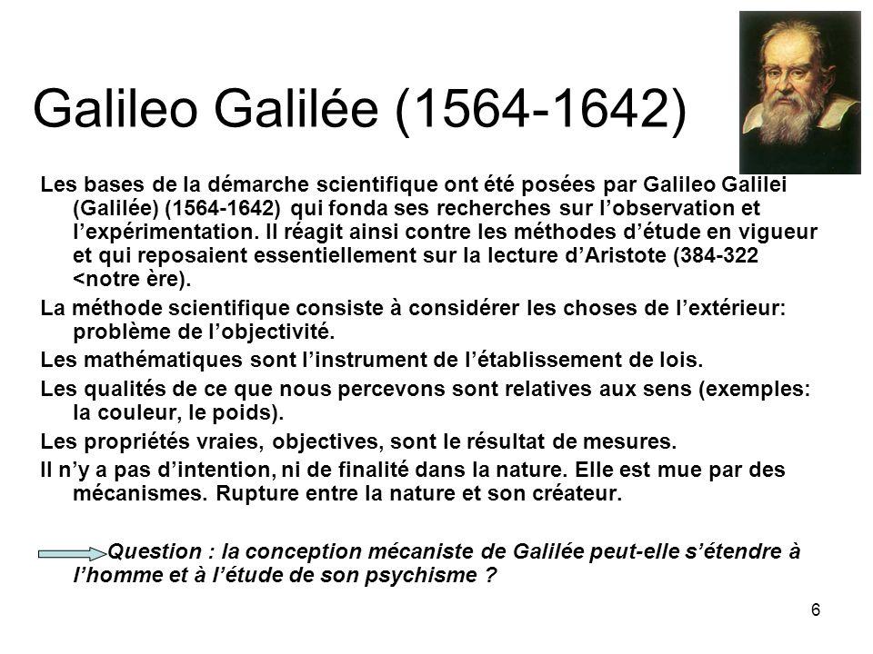 6 Galileo Galilée (1564-1642) Les bases de la démarche scientifique ont été posées par Galileo Galilei (Galilée) (1564-1642) qui fonda ses recherches