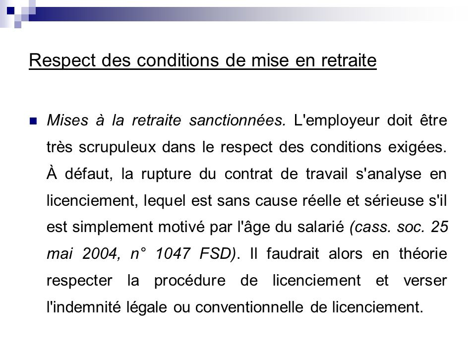 Respect des conditions de mise en retraite Mises à la retraite sanctionnées. L'employeur doit être très scrupuleux dans le respect des conditions exig