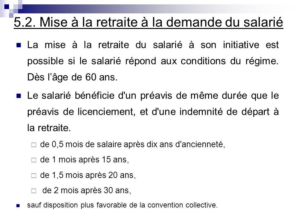 5.2. Mise à la retraite à la demande du salarié La mise à la retraite du salarié à son initiative est possible si le salarié répond aux conditions du