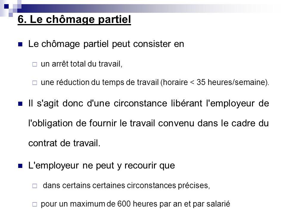 6. Le chômage partiel Le chômage partiel peut consister en un arrêt total du travail, une réduction du temps de travail (horaire < 35 heures/semaine).
