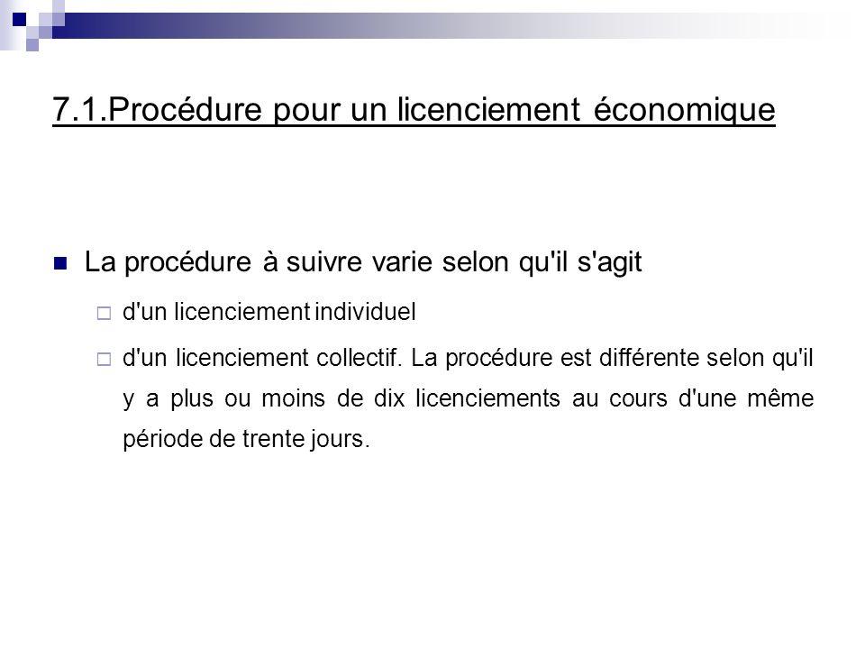 7.1.Procédure pour un licenciement économique La procédure à suivre varie selon qu'il s'agit d'un licenciement individuel d'un licenciement collectif.