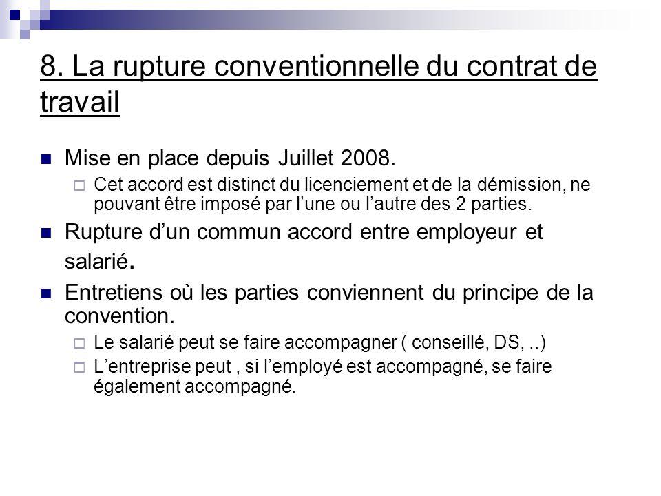 8. La rupture conventionnelle du contrat de travail Mise en place depuis Juillet 2008. Cet accord est distinct du licenciement et de la démission, ne