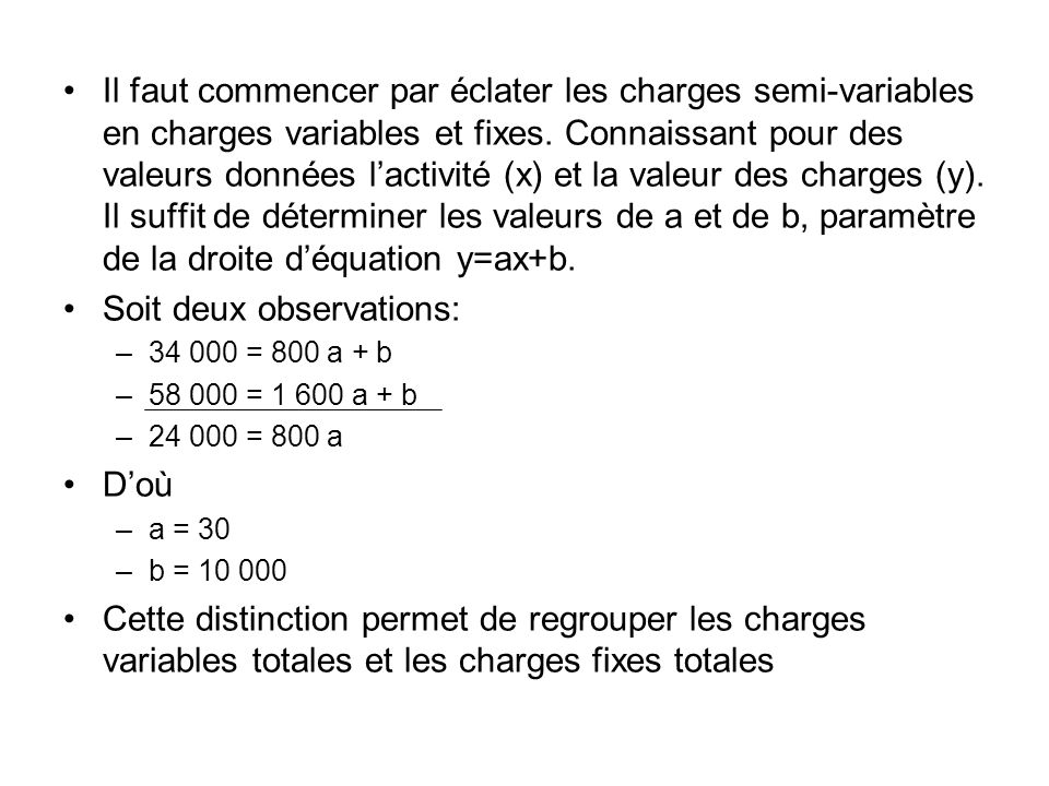 Il faut commencer par éclater les charges semi-variables en charges variables et fixes. Connaissant pour des valeurs données lactivité (x) et la valeu