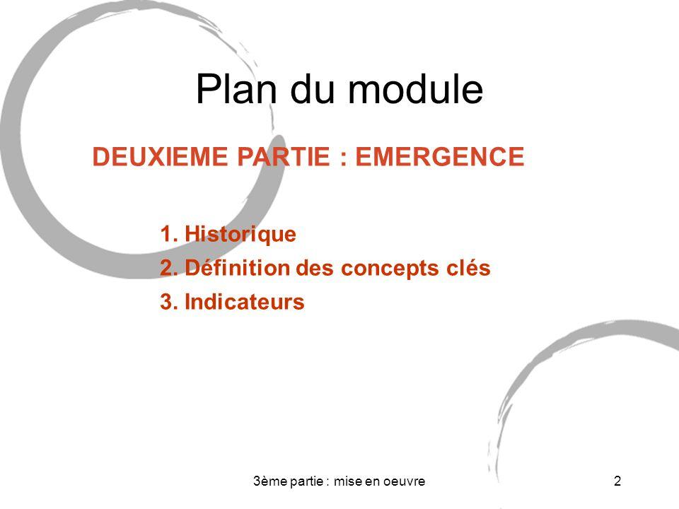 3ème partie : mise en oeuvre2 Plan du module DEUXIEME PARTIE : EMERGENCE 1.