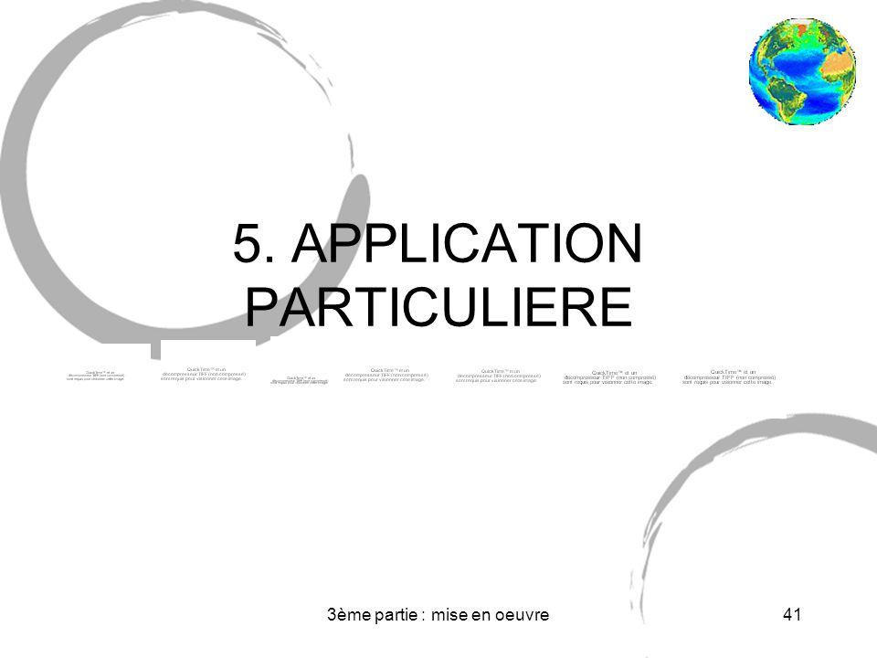 3ème partie : mise en oeuvre41 5. APPLICATION PARTICULIERE