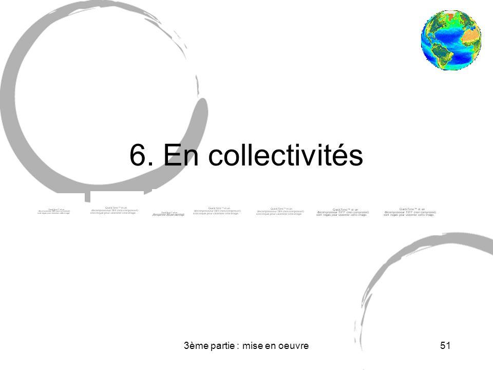 3ème partie : mise en oeuvre51 6. En collectivités