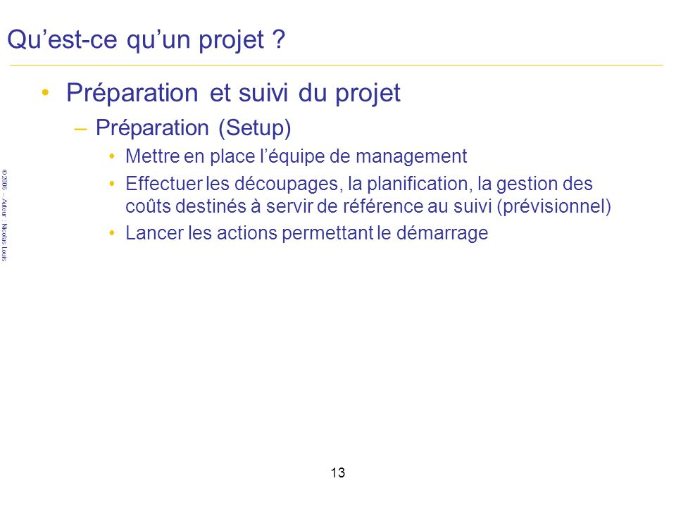 © 2006 – Auteur : Nicolas Louis 13 Quest-ce quun projet .