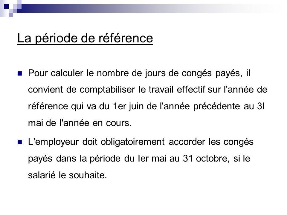 La période de référence Pour calculer le nombre de jours de congés payés, il convient de comptabiliser le travail effectif sur l'année de référence qu