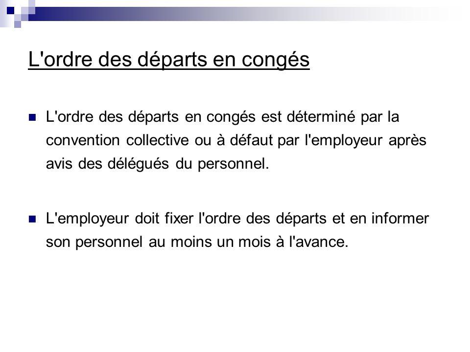 L'ordre des départs en congés L'ordre des départs en congés est déterminé par la convention collective ou à défaut par l'employeur après avis des délé