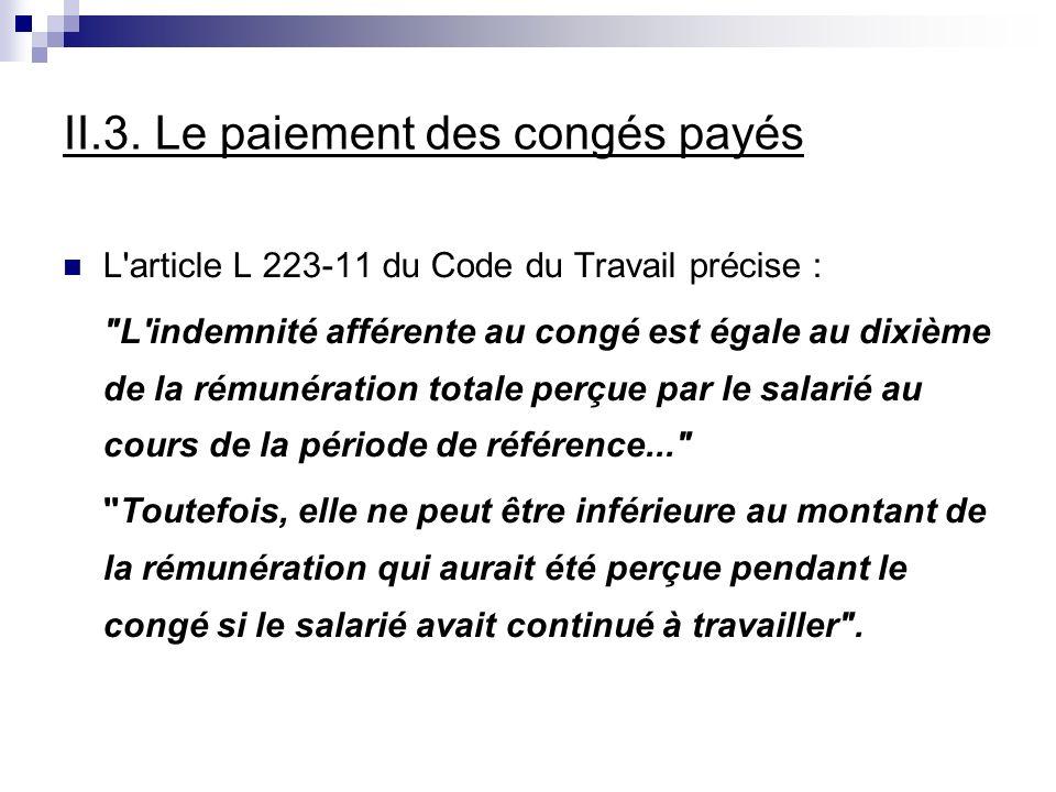 II.3. Le paiement des congés payés L'article L 223-11 du Code du Travail précise :