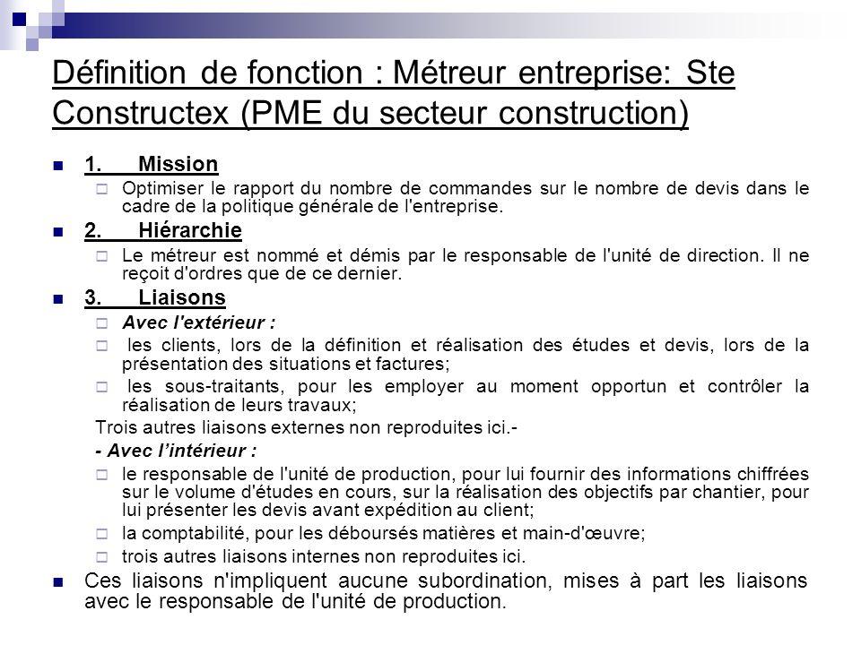 Définition de fonction : Métreur entreprise: Ste Constructex (PME du secteur construction) 1. Mission Optimiser le rapport du nombre de commandes sur