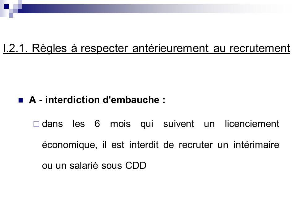 I.2.1. Règles à respecter antérieurement au recrutement A - interdiction d'embauche : dans les 6 mois qui suivent un licenciement économique, il est i