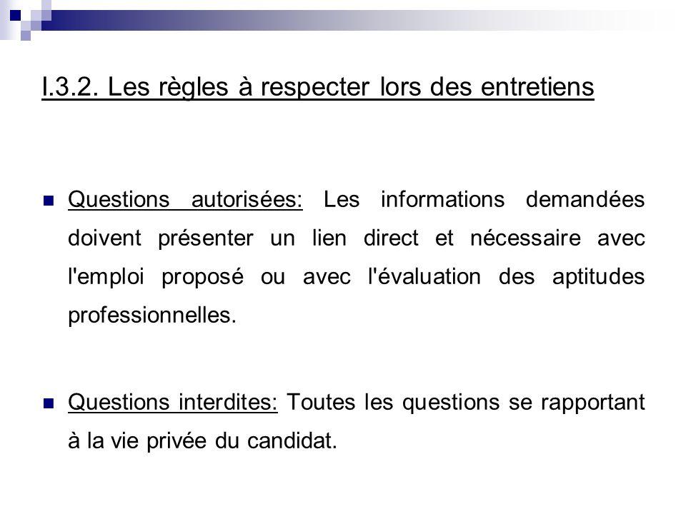 I.3.2. Les règles à respecter lors des entretiens Questions autorisées: Les informations demandées doivent présenter un lien direct et nécessaire avec