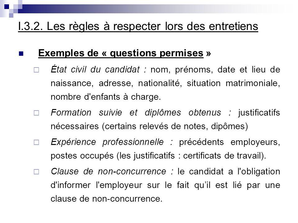 I.3.2. Les règles à respecter lors des entretiens Exemples de « questions permises » État civil du candidat : nom, prénoms, date et lieu de naissance,