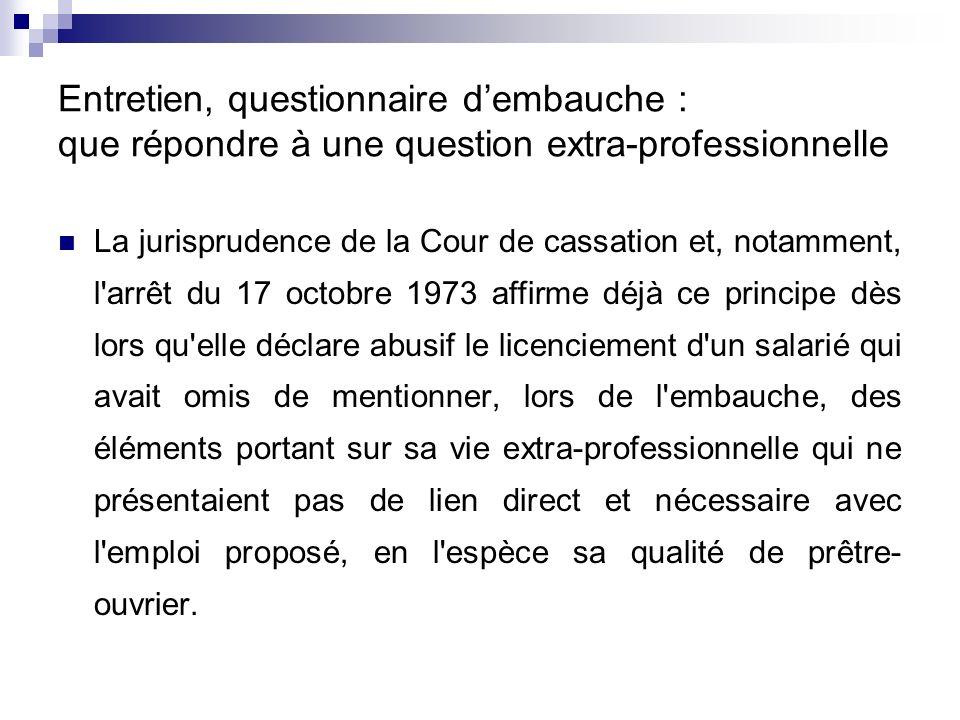 Entretien, questionnaire dembauche : que répondre à une question extra-professionnelle La jurisprudence de la Cour de cassation et, notamment, l'arrêt