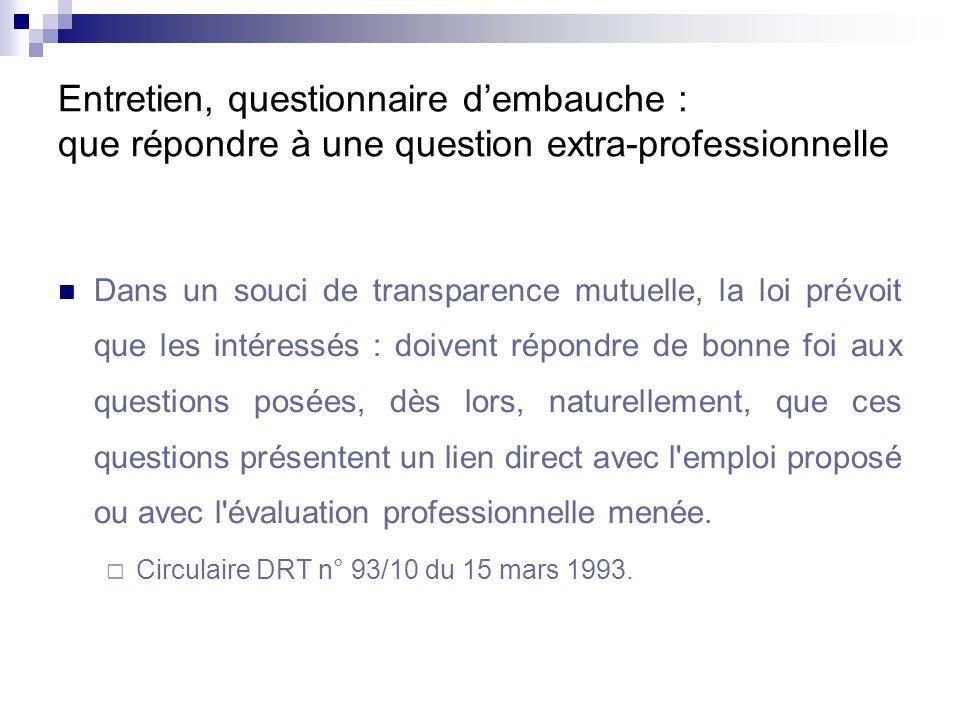 Entretien, questionnaire dembauche : que répondre à une question extra-professionnelle Dans un souci de transparence mutuelle, la loi prévoit que les