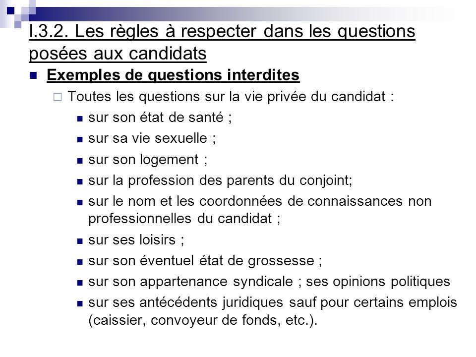 I.3.2. Les règles à respecter dans les questions posées aux candidats Exemples de questions interdites Toutes les questions sur la vie privée du candi