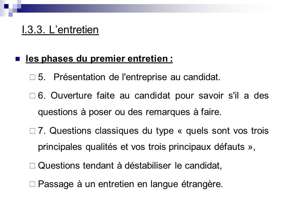 I.3.3. Lentretien les phases du premier entretien : 5. Présentation de l'entreprise au candidat. 6. Ouverture faite au candidat pour savoir s'il a des