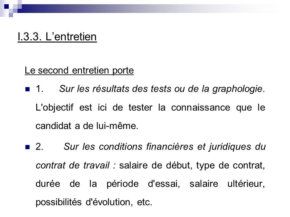 I.3.3. Lentretien Le second entretien porte 1. Sur les résultats des tests ou de la graphologie. L'objectif est ici de tester la connaissance que le c