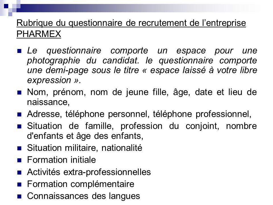 Rubrique du questionnaire de recrutement de lentreprise PHARMEX Le questionnaire comporte un espace pour une photographie du candidat. le questionnair