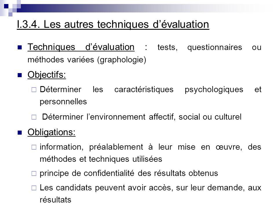 I.3.4. Les autres techniques dévaluation Techniques dévaluation : tests, questionnaires ou méthodes variées (graphologie) Objectifs: Déterminer les ca
