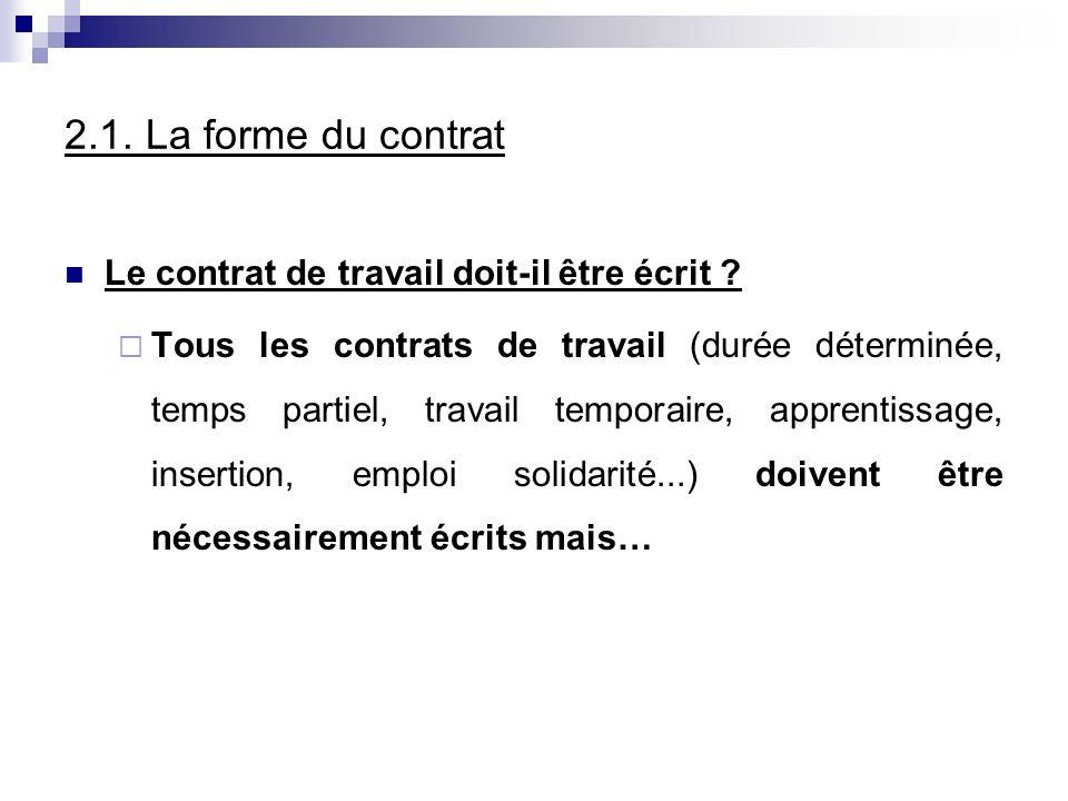 2.1. La forme du contrat Le contrat de travail doit-il être écrit ? Tous les contrats de travail (durée déterminée, temps partiel, travail temporaire,
