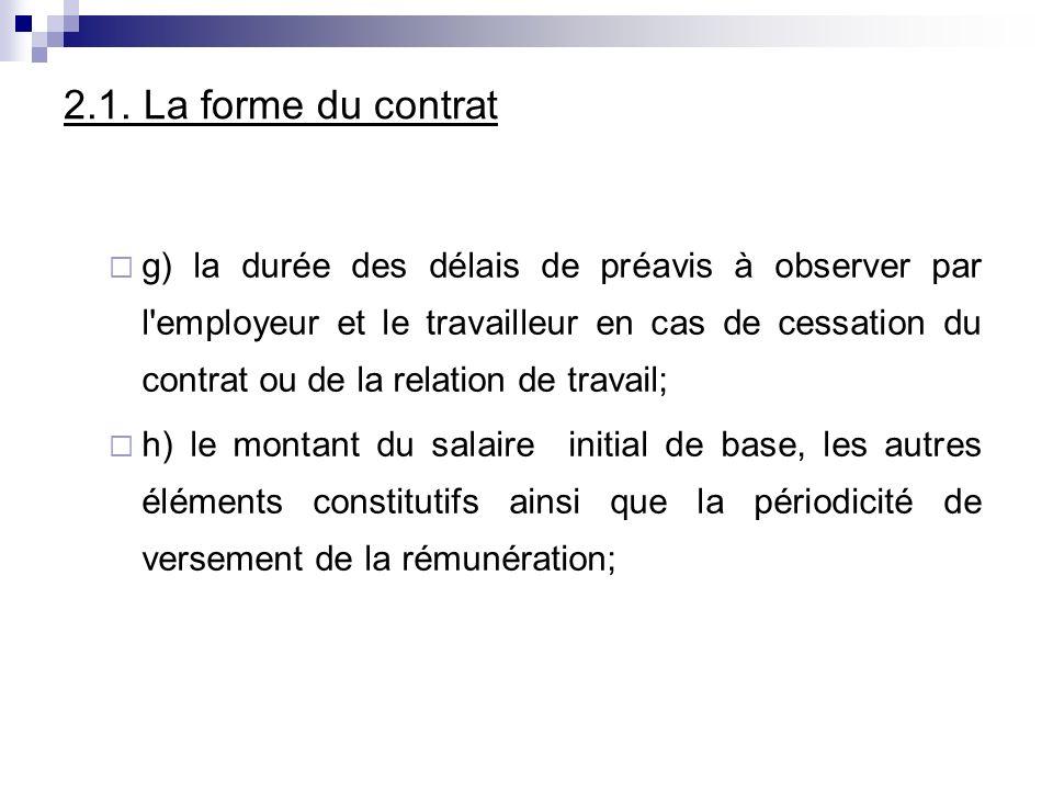 2.1. La forme du contrat g) la durée des délais de préavis à observer par l'employeur et le travailleur en cas de cessation du contrat ou de la relati